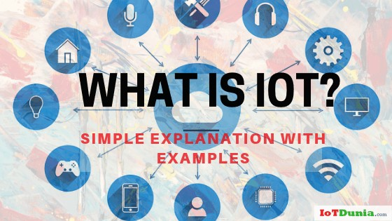 What is IoT? -Internet of Things Explained with Examples