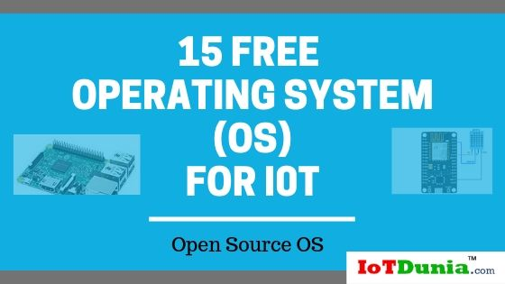 15 free Operating System for IoT | Internet of Things development OS