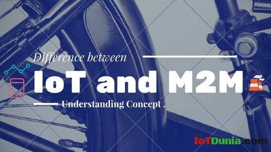Difference between IoT and M2M communication ! Are the same?