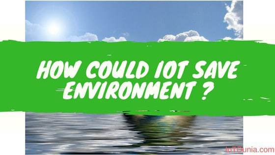 How could IoT save Environment ?