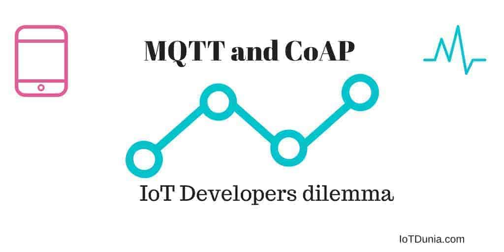 MQTT and CoAP: IoT Developers dilemma