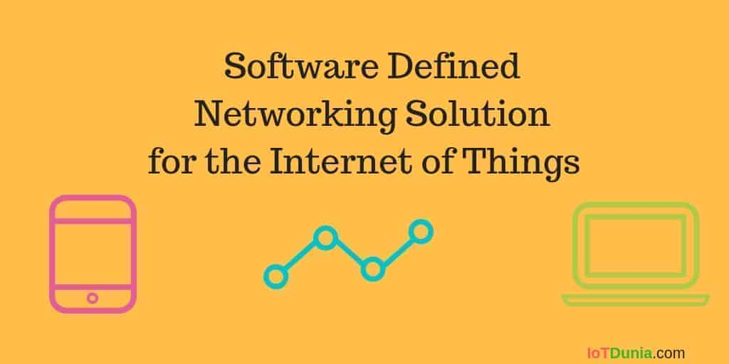 Software Defined Networking (SDN) for the Internet of Things