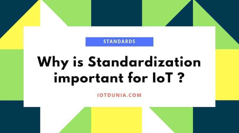 Why is standardization important for IoT?