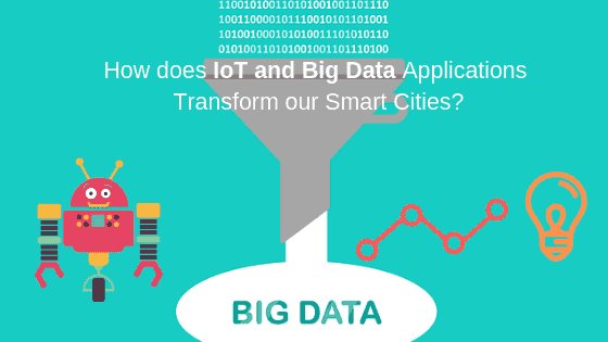 How does IoT and Big Data Applications Transform our Smart Cities?