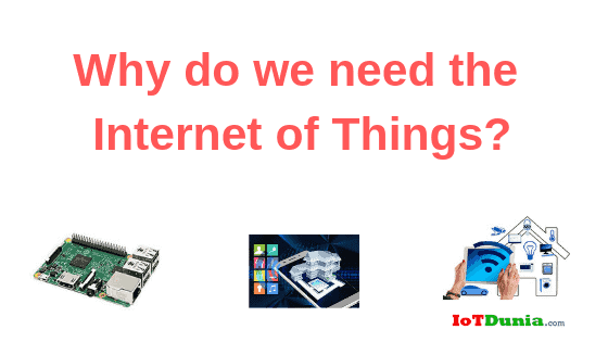 Why Do We Need the Internet of Things?