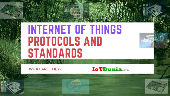 What are the Internet of Things Protocols and Standards?