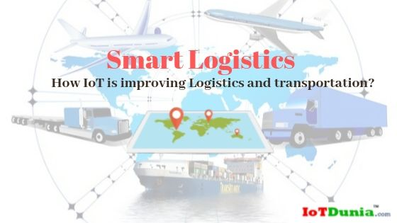 Smart logistics - How IoT improving logistics and transportation