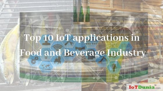 IoT applications in Food and Beverage Industry