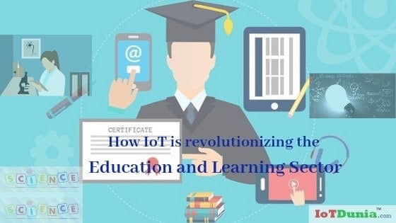How IoT is revolutionizing the education and Learning sector