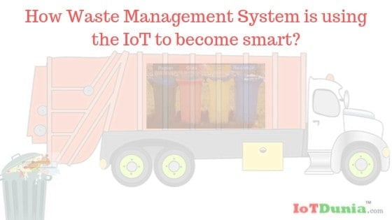 How Waste Management System is using the IoT to become smart?