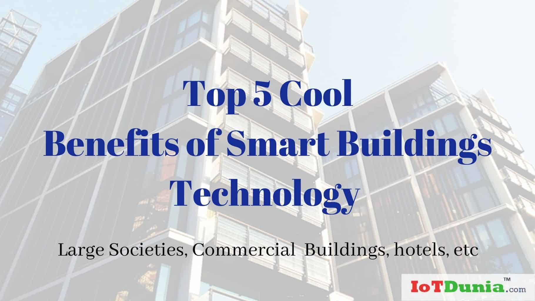 Top 5 Cool Benefits of Smart Buildings technology