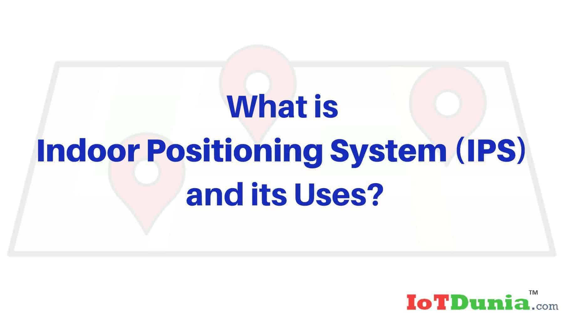 What is Indoor Positioning System and its Uses?