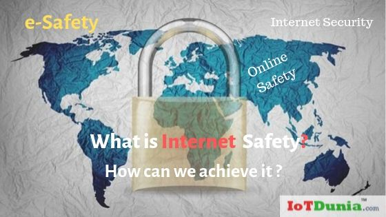 What is Internet Safety? How can we achieve e-Safety?