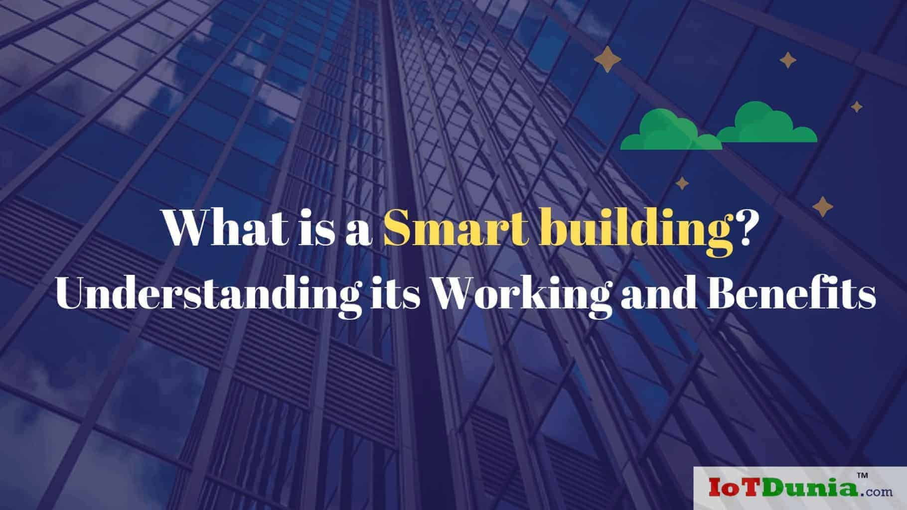 What is Smart building? Understanding its Working and Benefits