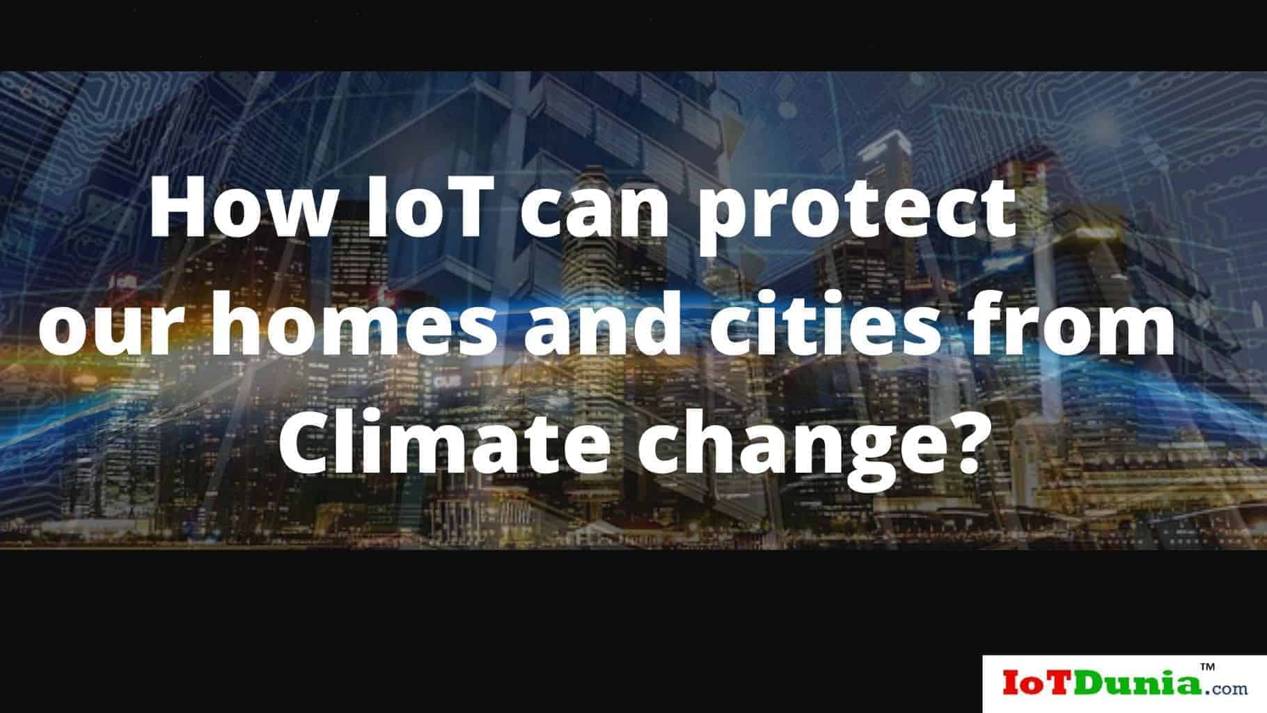 How IoT can protect our homes and cities from climate change?