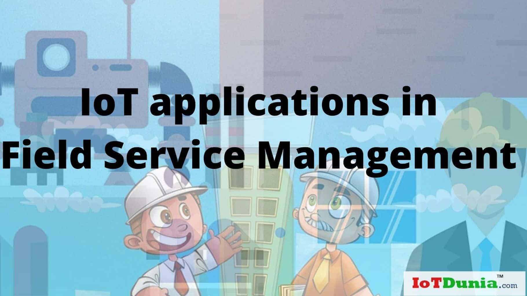 IoT applications in Field Service Management