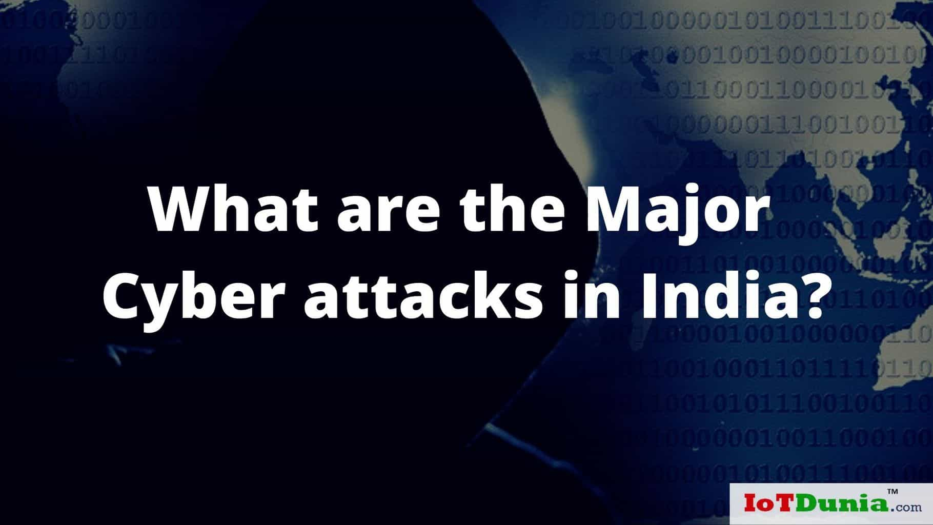 What are the Major Cyber attacks in India?