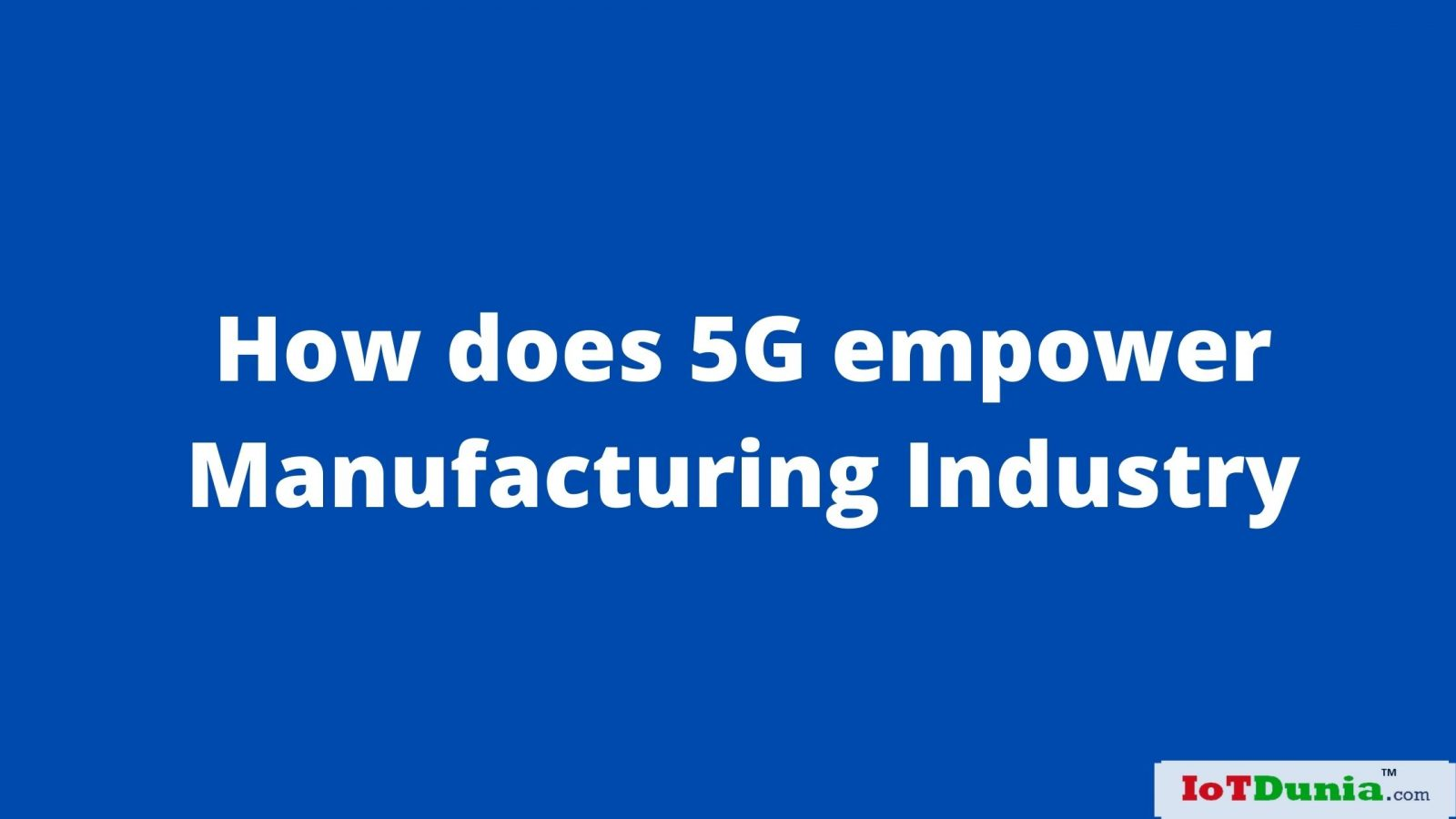 5G and Manufacturing : 5G technology applications